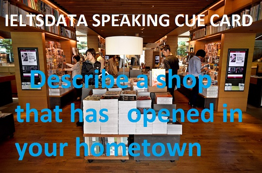 cue card example January to April 2017 Describe a shop that has opened in your hometown