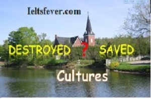 Some people think that cultural traditions may be destroyed when they are used as money-making attractions aimed at tourists. Others believe it is the only way to save these traditions. Discuss on both sides and give your opinion.