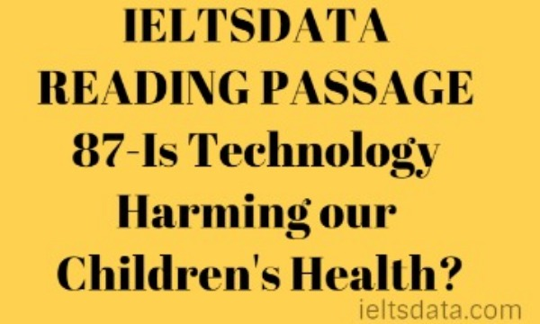 IELTSDATA READING PASSAGE 87-Is Technology Harming our Children's Health?