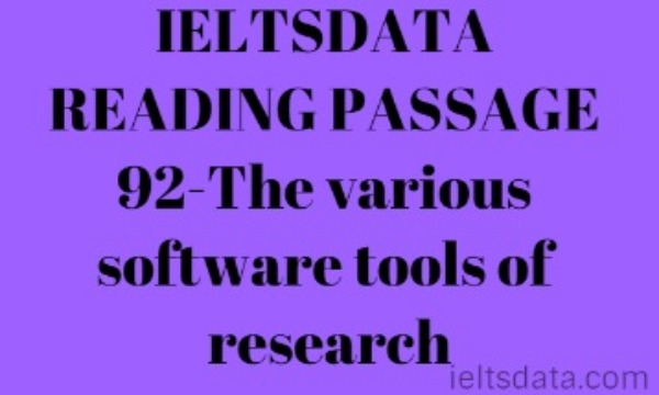 IELTSDATA READING PASSAGE 92-The various software tools of research