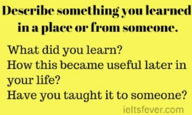 Describe something you learned in a place or from someone.