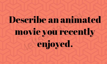 Describe an animated movie you recently enjoyed.
