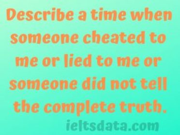 Describe a time when someone cheated to me or lied to me or someone