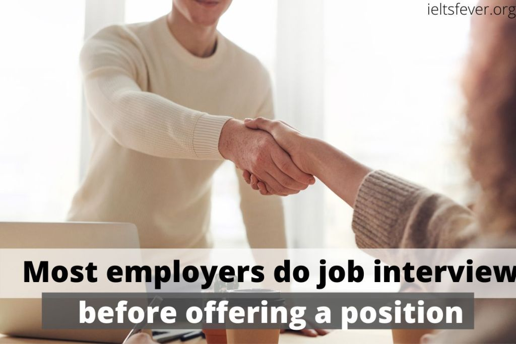 Most employers do job interviews before offering a position to a person.