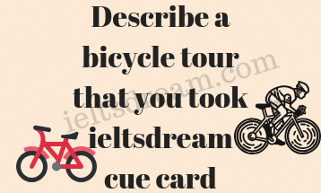 Describe a bicycle tour that you took ieltsdream cue card