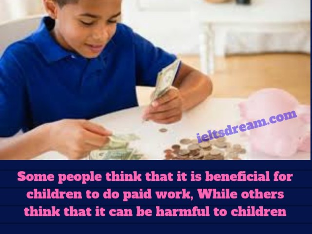 Some people think that it is beneficial for children to do paid work