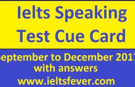 September to December 2017 cue cards with answers ielts exam