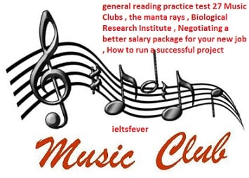 general reading practice test 27 Music Clubs , the manta rays , Biological Research Institute , Negotiating a better salary package for your new job , How to run a successful project