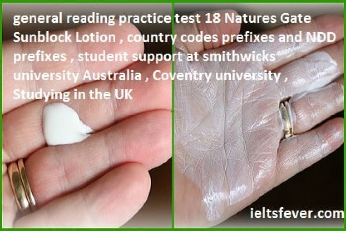 general reading practice test 18 Natures Gate Sunblock Lotion , country codes prefixes and NDD prefixes , student support at smithwicks university Australia , Coventry university , Studying in the UK