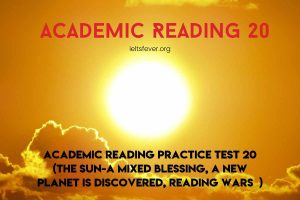 Academic Reading Practice Test 20 (Passage 1 The Sun-A Mixed Blessing, Passage 2 A New Planet is Discovered, Passage 3ReadingWars)