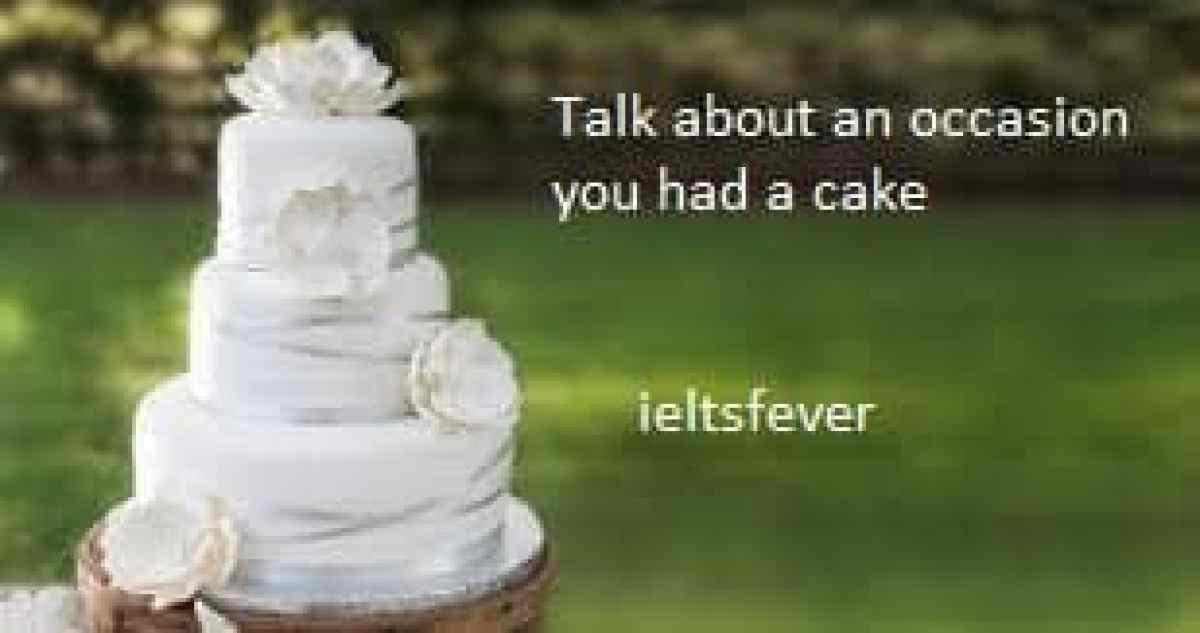 Talk about an occasion you had a cake that was special ielts exam
