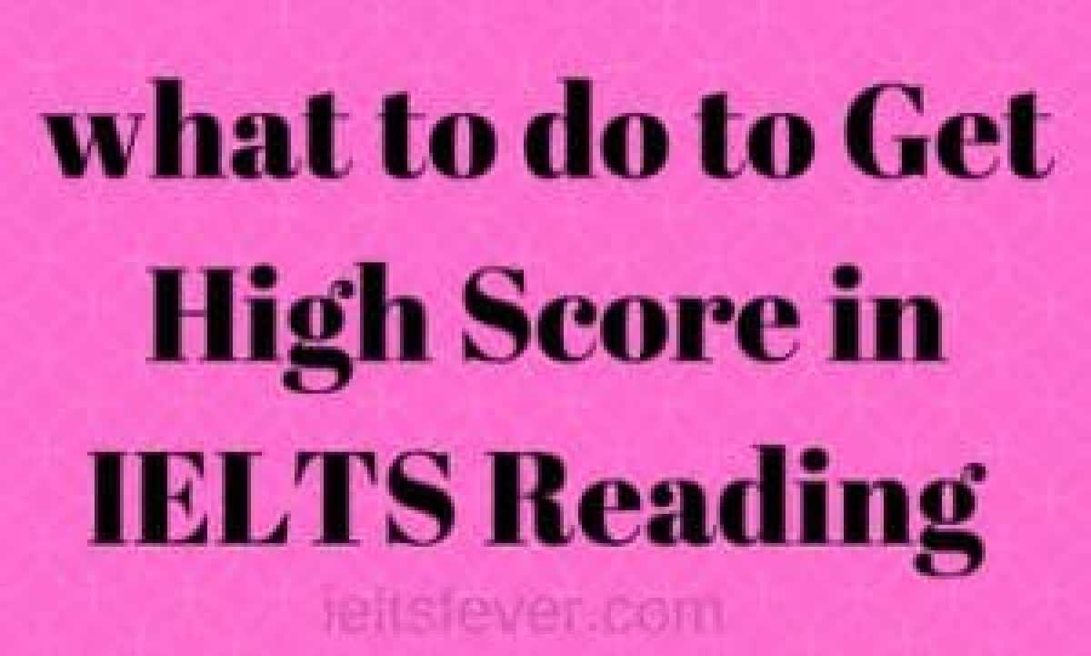 what to do to Get High Score in IELTS Reading Exam