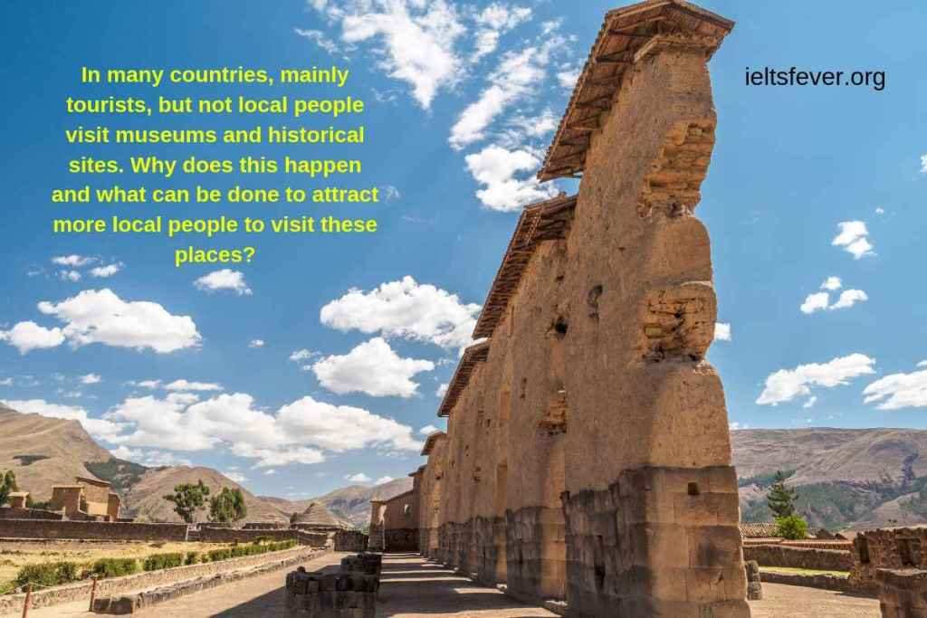 In many countries, mainly tourists, but not local people visit museums and historical sites