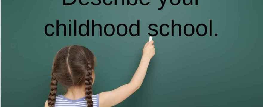 Describe your childhood School.