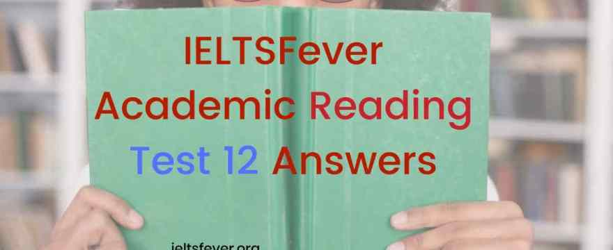 Dear students here are the IELTSFeverAcademic Reading Test 12 Answers. ((Passage 1The way in which information is taught, Passage 2 The Flavor Industry, Passage 3 Austerity Measures))