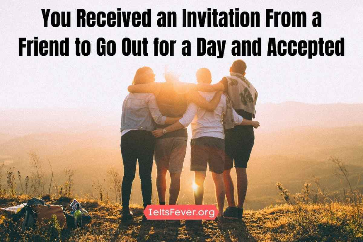You Received anInvitationFrom aFriend to Go Out for a Day and Accepted