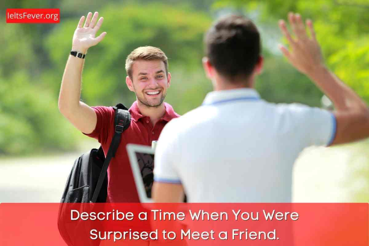 Describe a Time When You Were Surprised to Meet a Friend