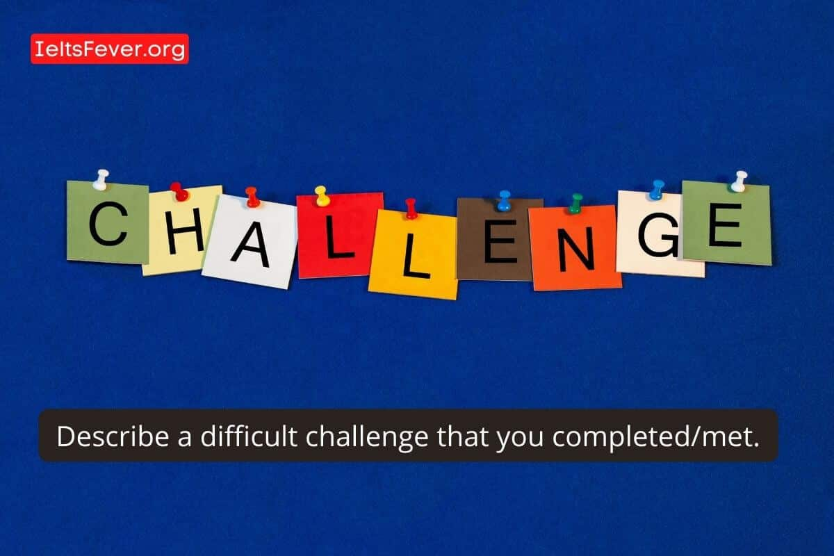 Describe a DifficultChallengeThat You Completed/met.