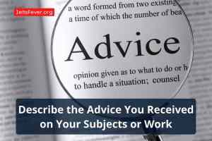 Describe the Advice You Received on Your Subjects or Work