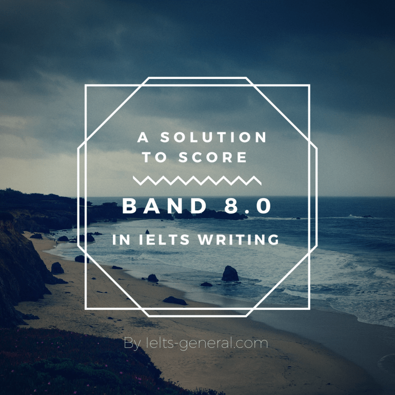 ielts-general-com-solution-to-score-band-8-in-ielts-writing