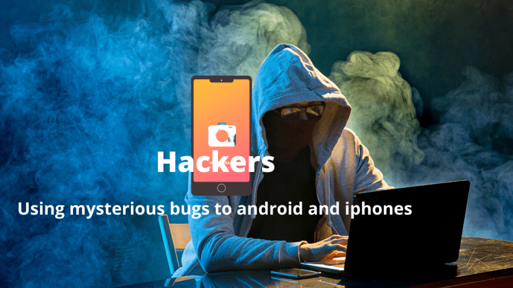 Hackers used Mysterious Bugs to Hack iphones and Android Phones