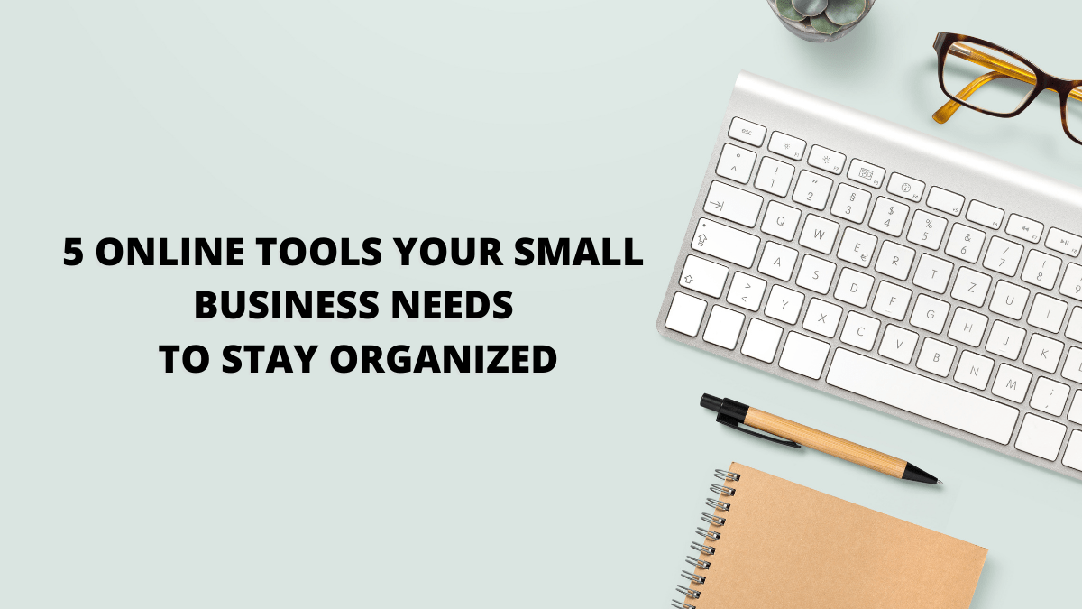 5 Online Tools Your Small Business Needs to Stay Organized