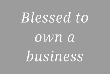 Blessed to Own a Business