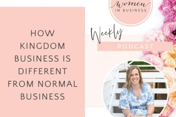 How Kingdom Business is Different From Normal Business - Christian Women in Business