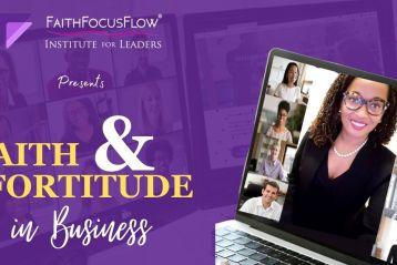 Faith & Fortitude in Business Is Open | FaithFocusFlow®