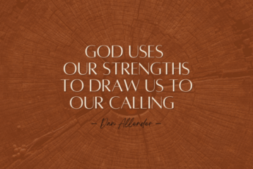 God uses our strengths to draw us to our calling.