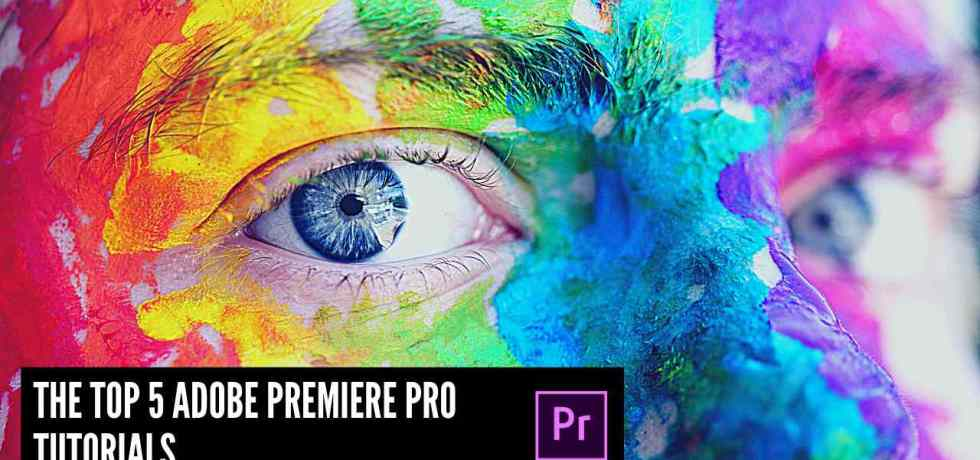 The Top 5 Adobe Premiere Pro Tutorials