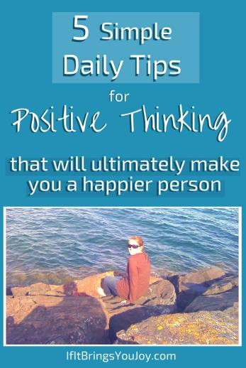 Tips for positive thinking. Ideas to intentionally create positive thoughts. #Positivity #Happiness
