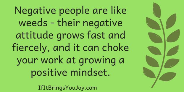 Reminder to choose your friends wisely. Negative people will make you negative.