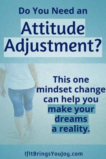 Do you need an attitude adjustment? This one mindset change can help you make your dreams a reality.
