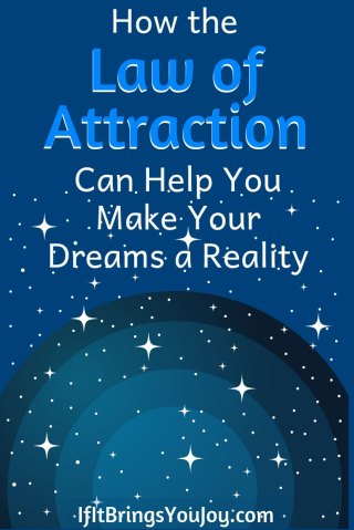 How the Law of Attraction can help you make your dreams a reality.