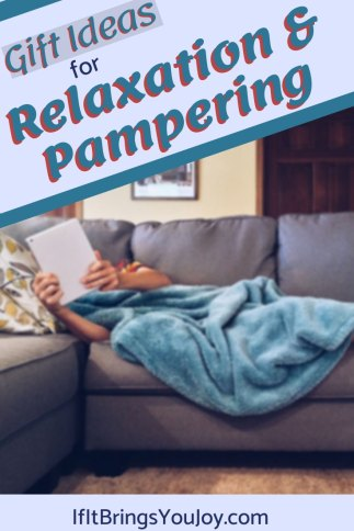 Gift ideas for relaxation and pampering.