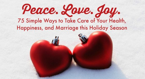 Ways to take care of your health, happiness, and marriage this holiday season.