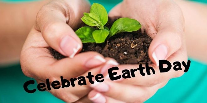 Earth Day: Being Eco-Friendly is Important