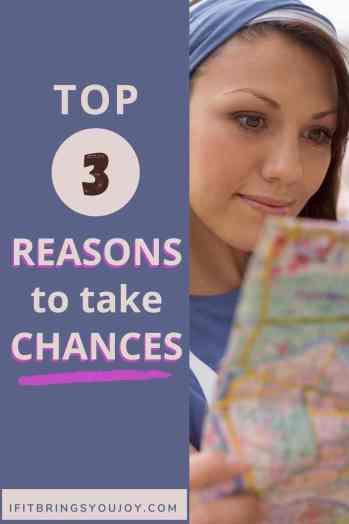 Top 3 reasons to take chances