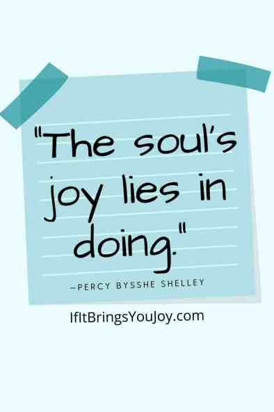 Quote by Percy Bysshe Shelley - The soul's joy lies in doing.