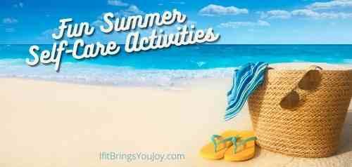 Create a Lifestyle of Self-Care: 21 Fun Ideas for Summer Self-Care