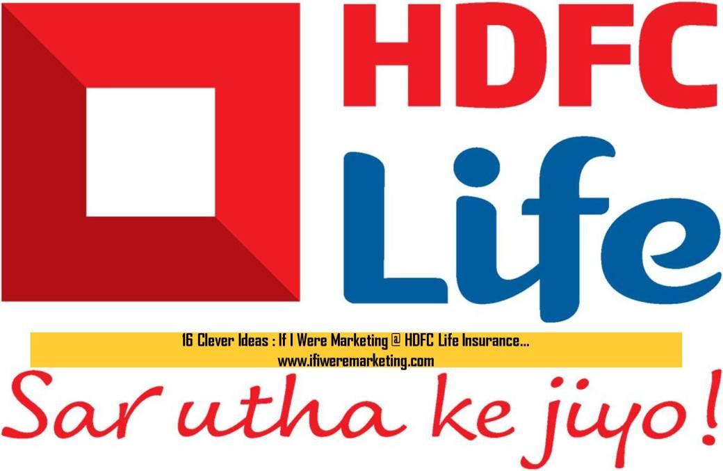 16 Clever Ideas If I Were Marketing at HDFC Life Insurance-www.ifiweremarketing.com