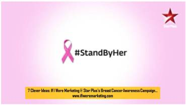 7 Clever Ideas If I Were Marketing at Star Plus's Breast Cancer Awareness Campaign-www.ifiweremarketing.com
