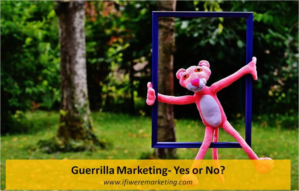 guerrilla marketing yes or no-www.ifiweremarketing.com