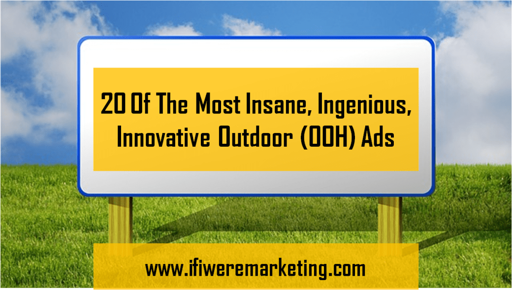 20 of the most insane, ingenious, innovative outdoor ooh ads-www.ifiweremarketing.com