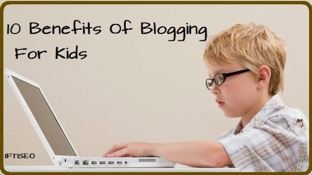 10 Benefits Of Blogging For Kids