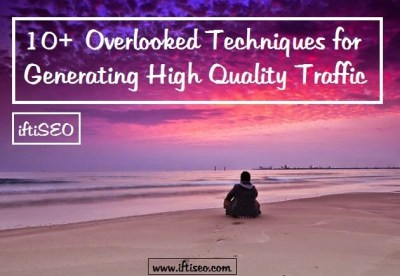 10+ Overlooked Techniques for Generating High Quality Traffic to your Blog