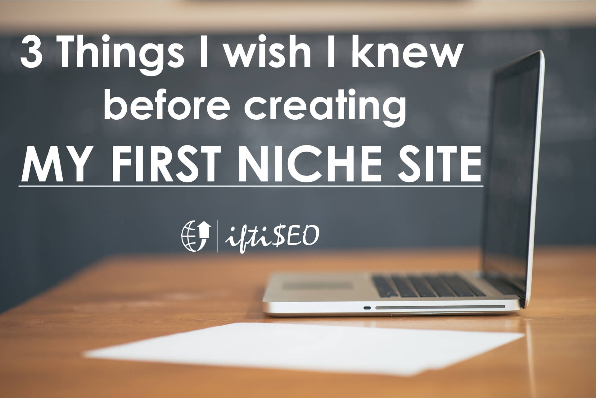 3 Things I wish I knew before Creating My First Niche Site