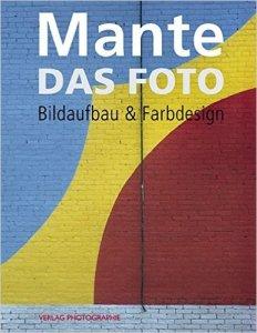 Das Foto: Bildaufbau & Farbdesign von Harald Mante