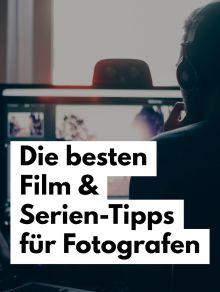 Filme & Serien für Fotografen und Fotografie-Interessierte Tipps